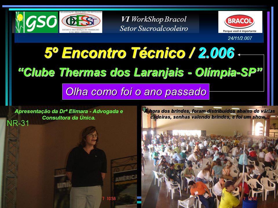 5º Encontro Técnico / 2.006 Clube Thermas dos Laranjais - Olímpia-SP Olha como foi o ano passado NR-31 VI WorkShop Bracol Setor Sucroalcooleiro 24/11/