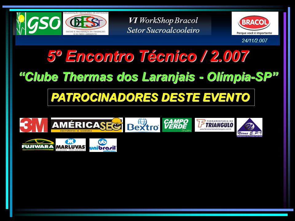 5º Encontro Técnico / 2.007 Clube Thermas dos Laranjais - Olímpia-SP VI WorkShop Bracol Setor Sucroalcooleiro 24/11/2.007 PATROCINADORES DESTE EVENTO