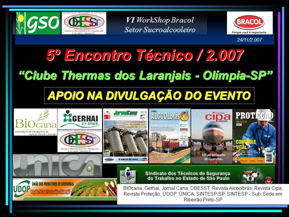 5º Encontro Técnico / 2.007 Clube Thermas dos Laranjais - Olímpia-SP VI WorkShop Bracol Setor Sucroalcooleiro 24/11/2.007 APOIO NA DIVULGAÇÃO DO EVENT