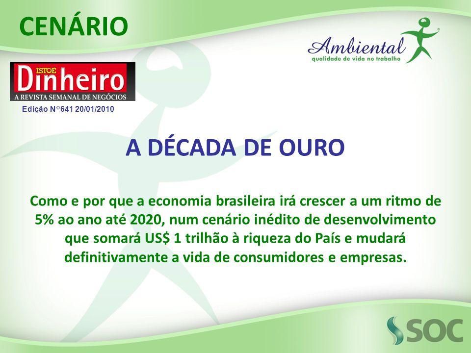 A DÉCADA DE OURO Como e por que a economia brasileira irá crescer a um ritmo de 5% ao ano até 2020, num cenário inédito de desenvolvimento que somará US$ 1 trilhão à riqueza do País e mudará definitivamente a vida de consumidores e empresas.