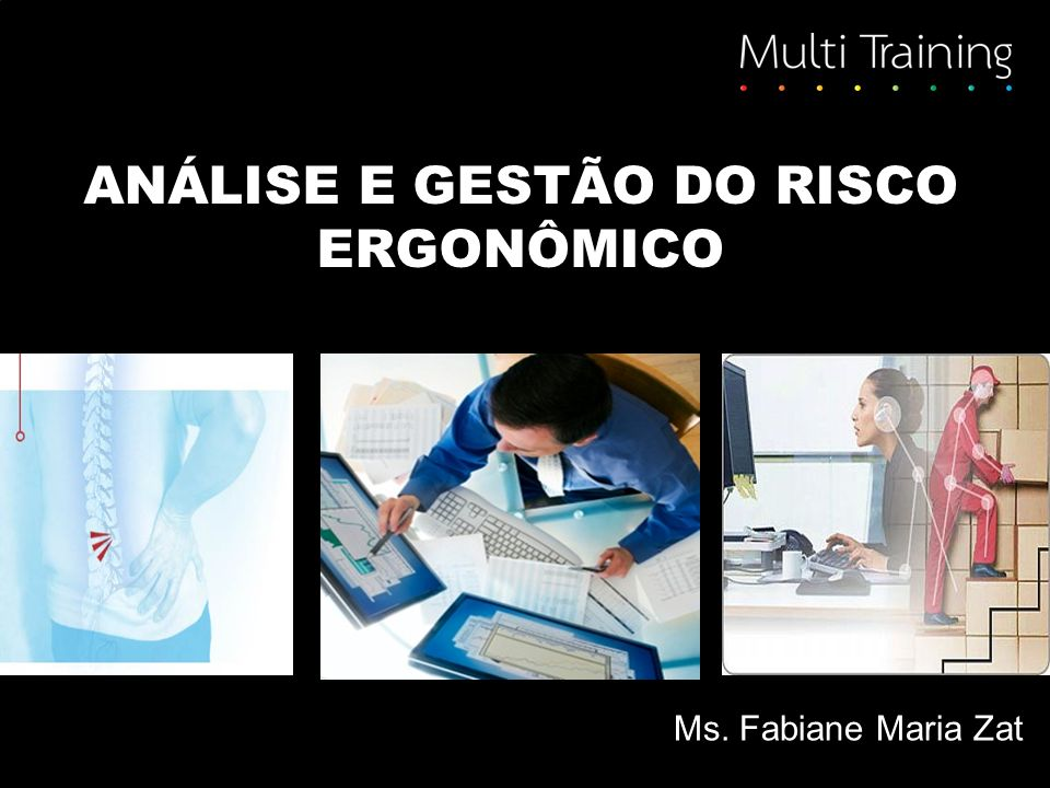 ANÁLISE E GESTÃO DO RISCO ERGONÔMICO Ms. Fabiane Maria Zat