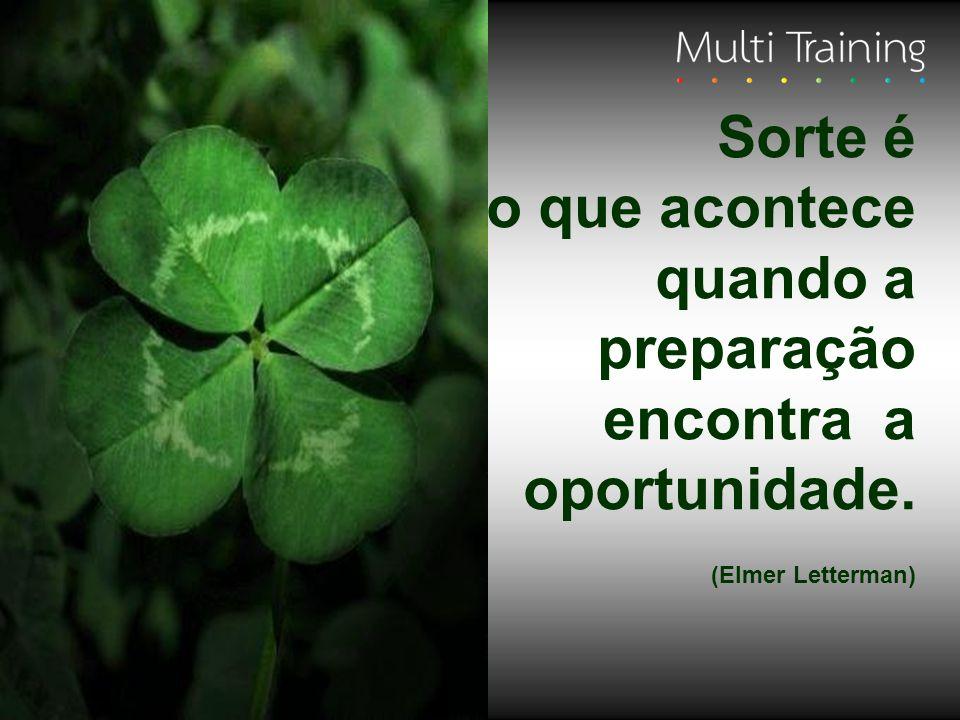 Sorte é o que acontece quando a preparação encontra a oportunidade. (Elmer Letterman)
