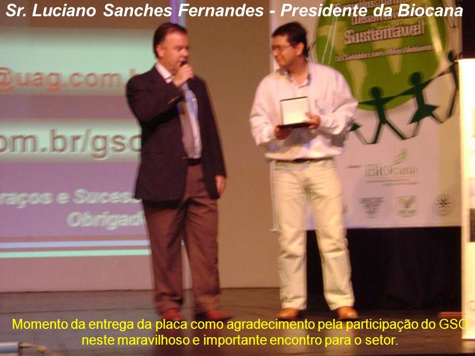 Sr. Luciano Sanches Fernandes - Presidente da Biocana Momento da entrega da placa como agradecimento pela participação do GSO neste maravilhoso e impo