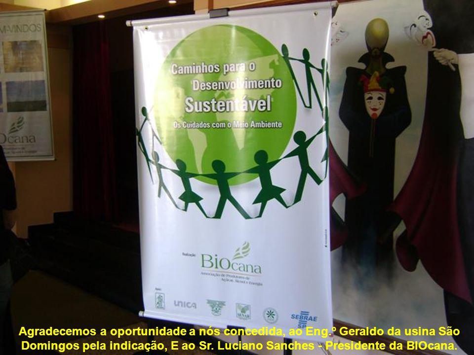 Agradecemos a oportunidade a nós concedida, ao Eng.º Geraldo da usina São Domingos pela indicação, E ao Sr. Luciano Sanches - Presidente da BIOcana.