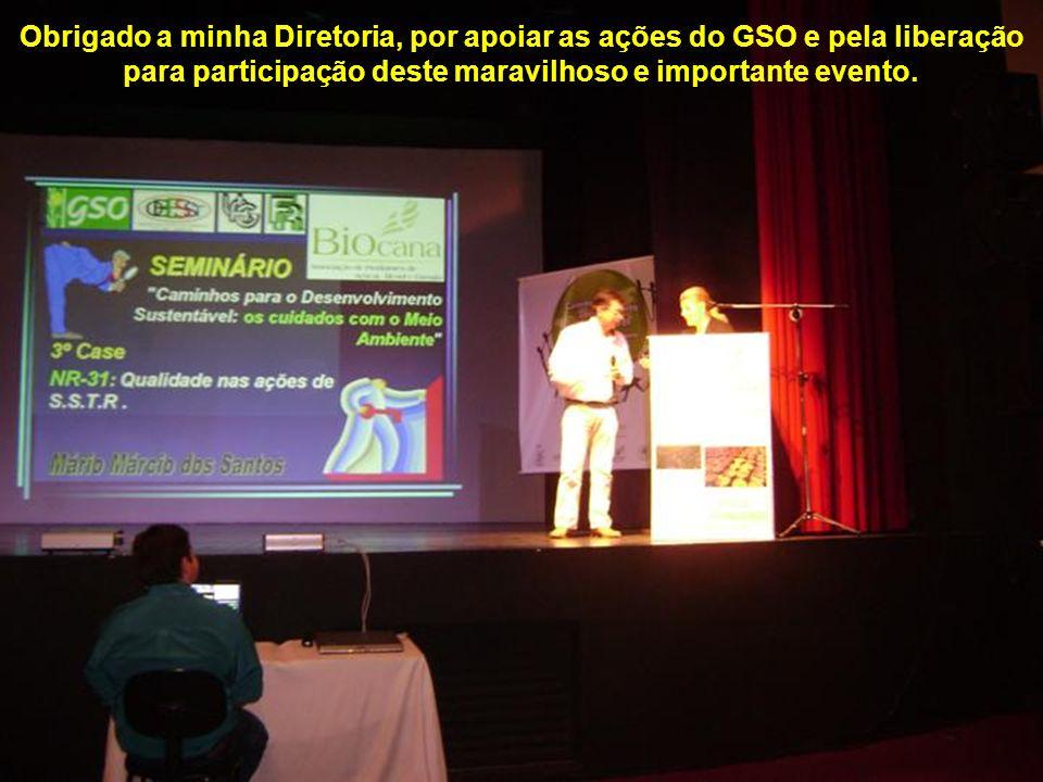Obrigado a minha Diretoria, por apoiar as ações do GSO e pela liberação para participação deste maravilhoso e importante evento.