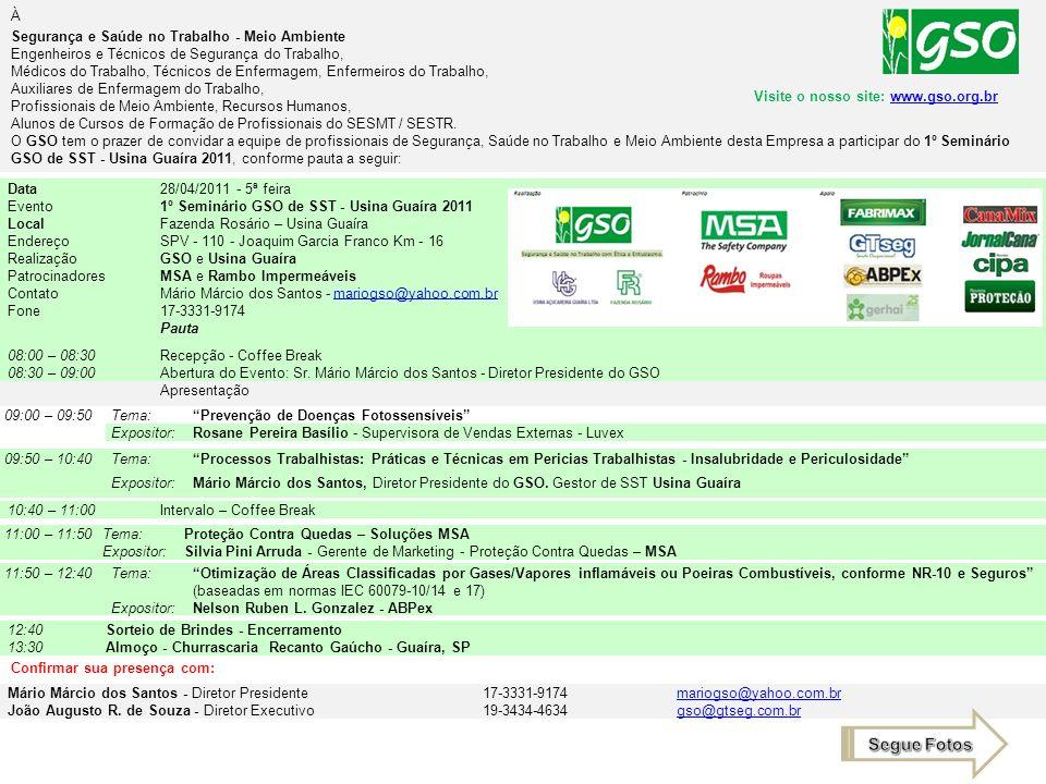 Data28/04/2011 - 5ª feira Evento1º Seminário GSO de SST - Usina Guaíra 2011 LocalFazenda Rosário – Usina Guaíra EndereçoSPV - 110 - Joaquim Garcia Fra