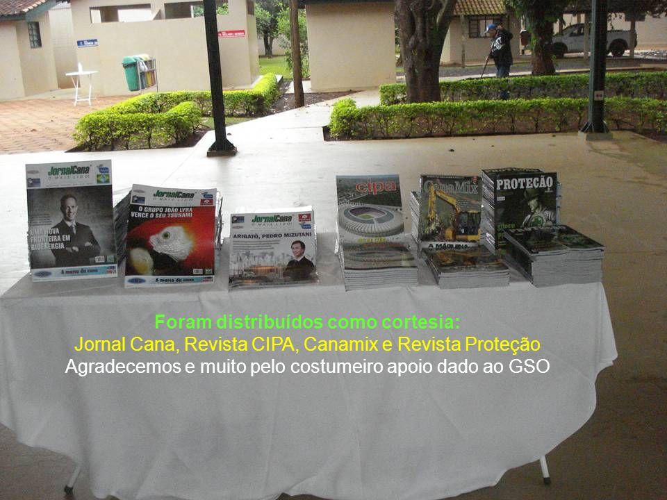 Foram distribuídos como cortesia: Jornal Cana, Revista CIPA, Canamix e Revista Proteção Agradecemos e muito pelo costumeiro apoio dado ao GSO