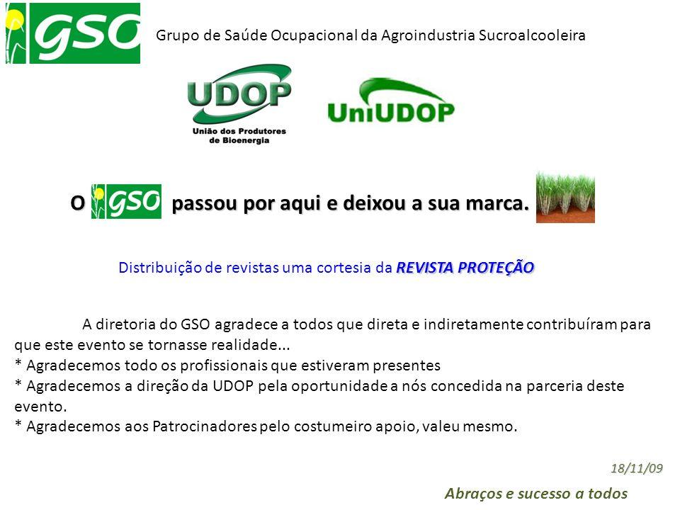 O passou por aqui e deixou a sua marca. Grupo de Saúde Ocupacional da Agroindustria Sucroalcooleira Abraços e sucesso a todos 18/11/09 REVISTA PROTEÇÃ