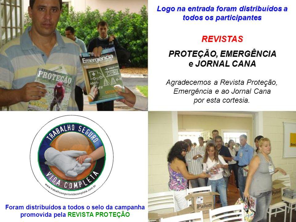Logo na entrada foram distribuídos a todos os participantes REVISTAS PROTEÇÃO, EMERGÊNCIA e JORNAL CANA Agradecemos a Revista Proteção, Emergência e a