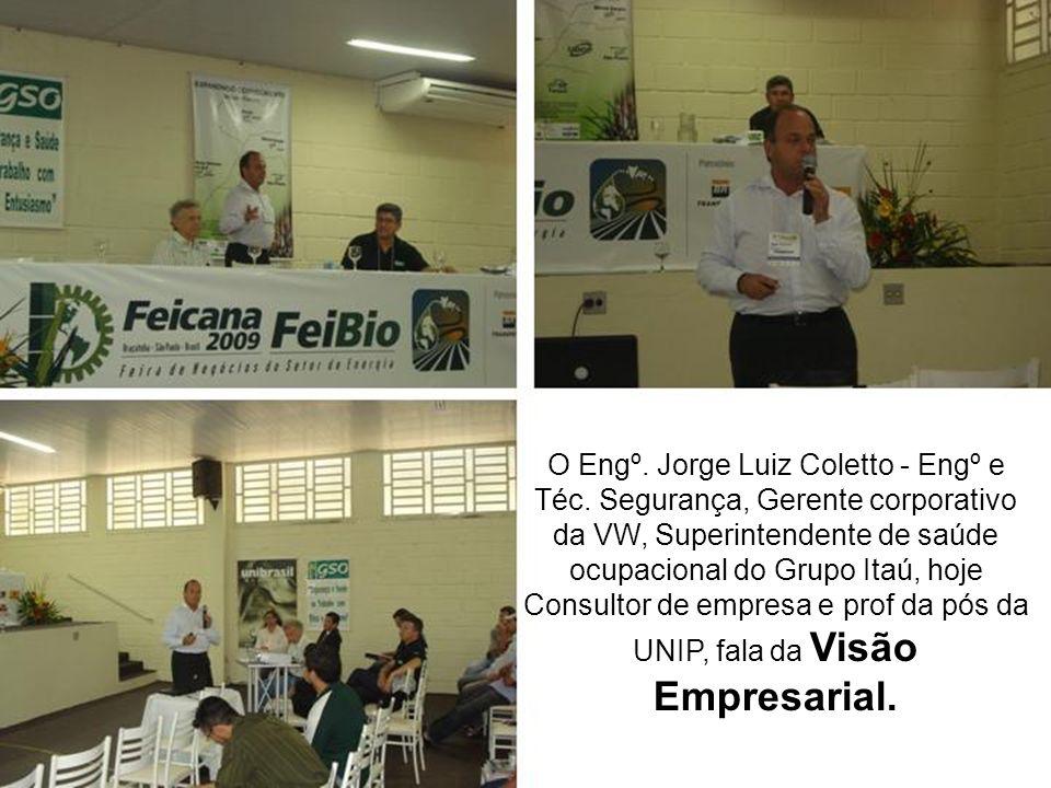 O Engº. Jorge Luiz Coletto - Engº e Téc. Segurança, Gerente corporativo da VW, Superintendente de saúde ocupacional do Grupo Itaú, hoje Consultor de e