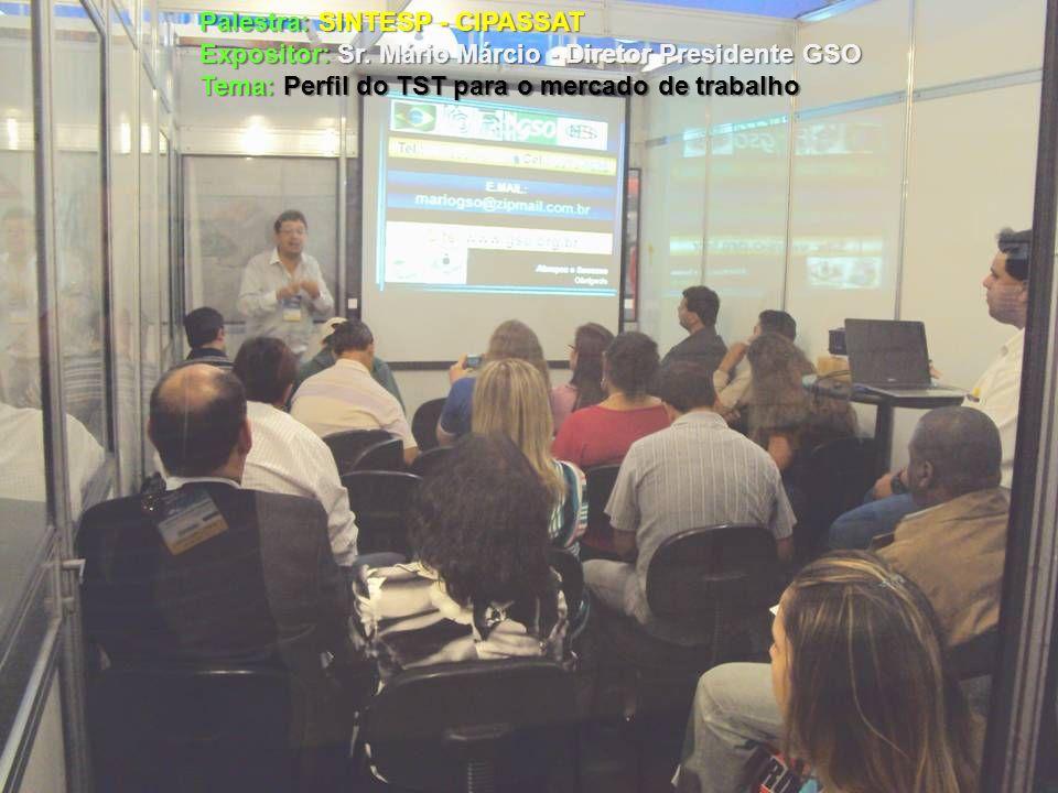 Palestra: SINTESP - CIPASSAT Expositor: Sr. Mário Márcio - Diretor Presidente GSO Tema: Perfil do TST para o mercado de trabalho