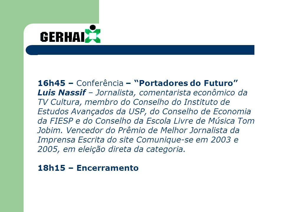 16h45 – Conferência – Portadores do Futuro Luis Nassif – Jornalista, comentarista econômico da TV Cultura, membro do Conselho do Instituto de Estudos Avançados da USP, do Conselho de Economia da FIESP e do Conselho da Escola Livre de Música Tom Jobim.