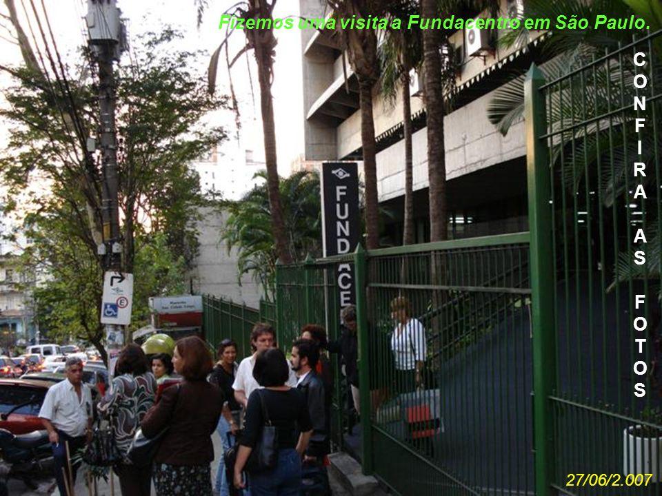 27/06/2.007 Fizemos uma visita a Fundacentro em São Paulo. CONFIRAASFOTOSCONFIRAASFOTOS