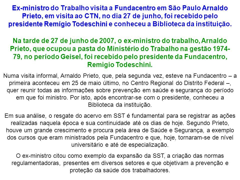 Ex-ministroFundacentro Arnaldo Prieto presidente Remígio Todeschini Ex-ministro do Trabalho visita a Fundacentro em São Paulo Arnaldo Prieto, em visit