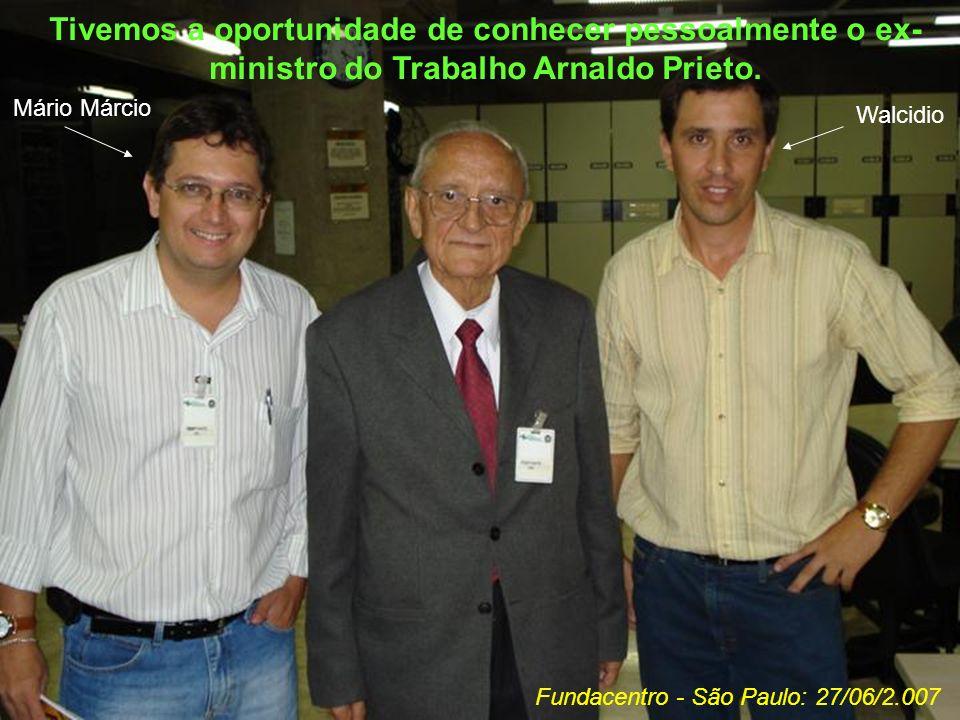 Tivemos a oportunidade de conhecer pessoalmente o ex- ministro do Trabalho Arnaldo Prieto. Fundacentro - São Paulo: 27/06/2.007 Walcidio Mário Márcio