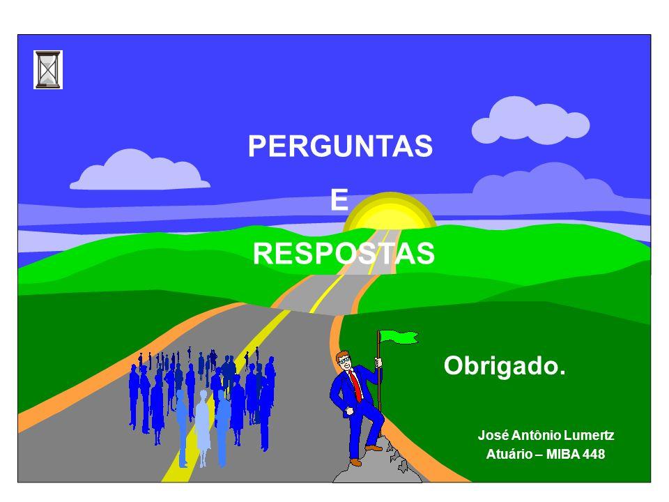 PERGUNTAS E RESPOSTAS José Antônio Lumertz Atuário – MIBA 448 Obrigado.