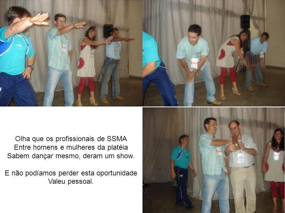 Olha que os profissionais de SSMA Entre homens e mulheres da platéia Sabem dançar mesmo, deram um show.
