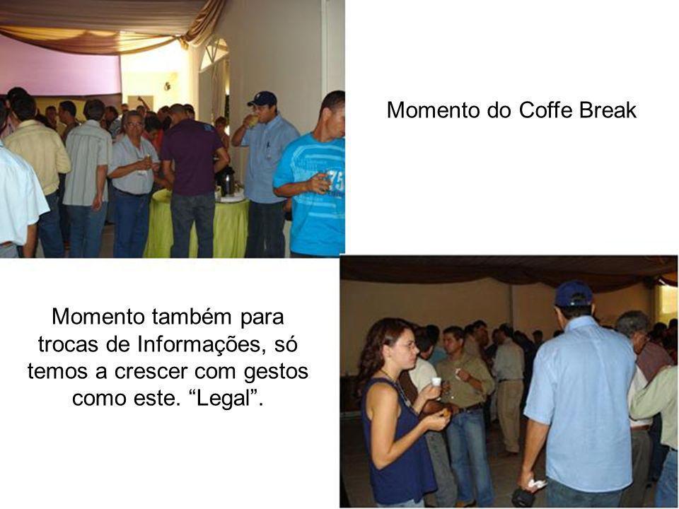 Momento do Coffe Break Momento também para trocas de Informações, só temos a crescer com gestos como este.