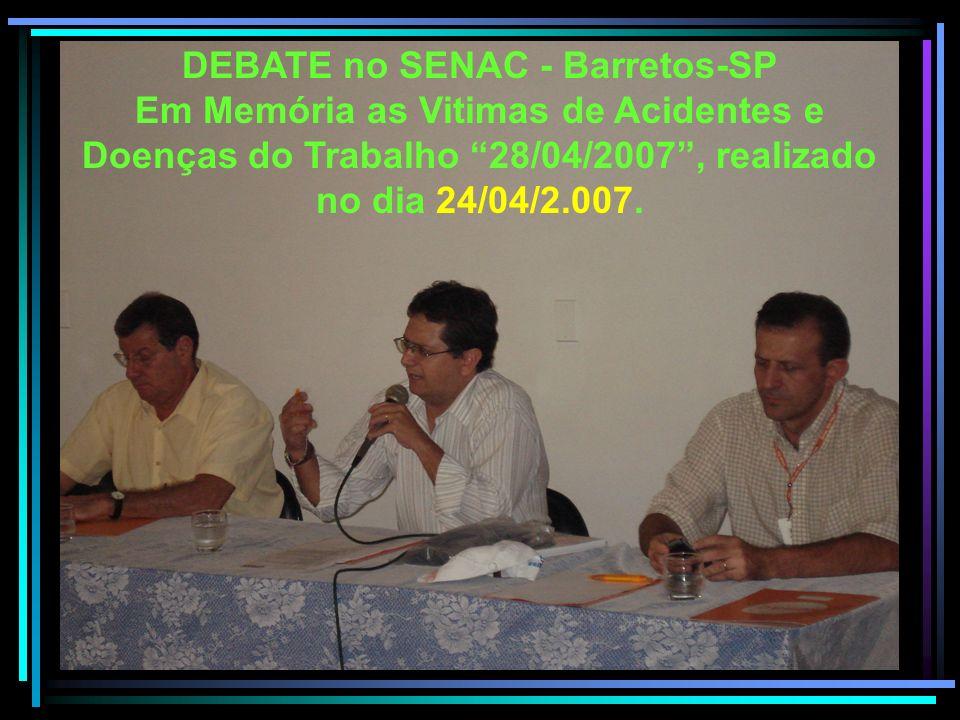 DEBATE no SENAC - Barretos-SP Em Memória as Vitimas de Acidentes e Doenças do Trabalho 28/04/2007, realizado no dia 24/04/2.007.