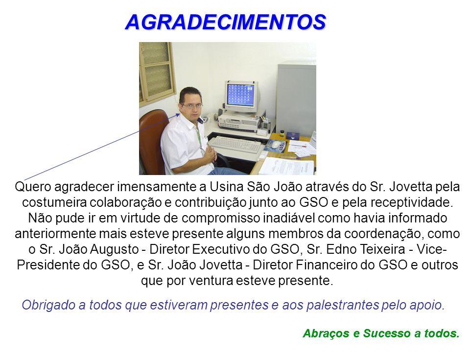 AGRADECIMENTOS Quero agradecer imensamente a Usina São João através do Sr. Jovetta pela costumeira colaboração e contribuição junto ao GSO e pela rece