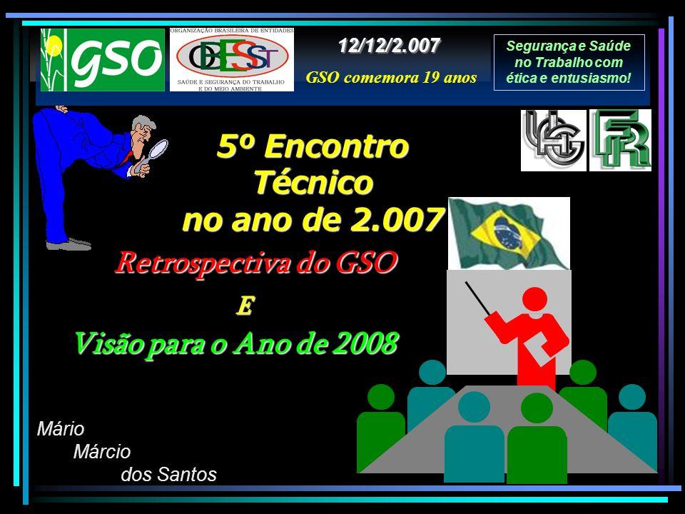 Segurança e Saúde no Trabalho com ética e entusiasmo! Mário Márcio dos Santos 5º Encontro Técnico no ano de 2.007 12/12/2.007 Retrospectiva do GSO Vis