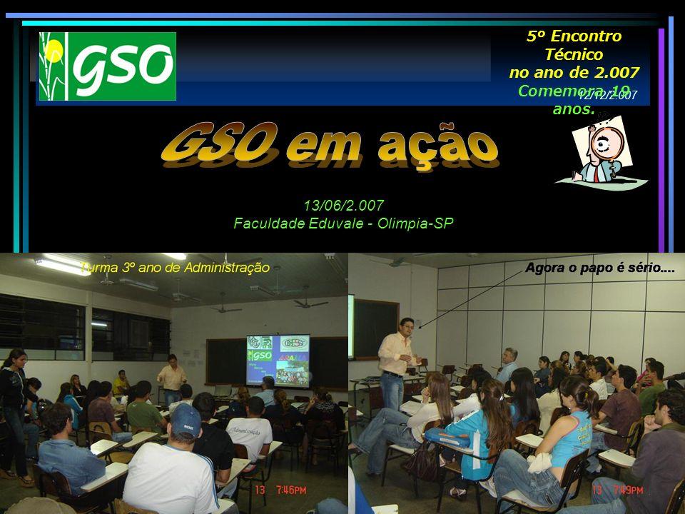 13/06/2.007 Faculdade Eduvale - Olimpia-SP 12/12/2.007 5º Encontro Técnico no ano de 2.007 Comemora 19 anos.