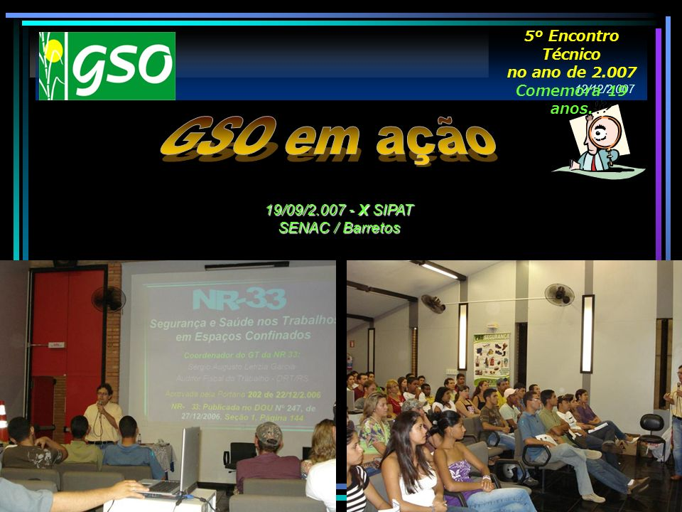 19/09/2.007 - X SIPAT SENAC / Barretos 12/12/2.007 5º Encontro Técnico no ano de 2.007 Comemora 19 anos.