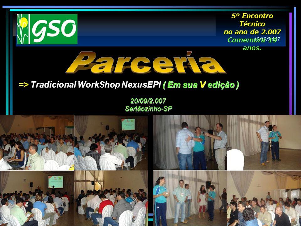 ( Em sua V edição ) => Tradicional WorkShop NexusEPI ( Em sua V edição ) 20/09/2.007Sertãozinho-SP 12/12/2.007 5º Encontro Técnico no ano de 2.007 Com