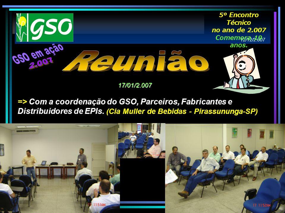 12/12/2.007 => Com a coordenação do GSO, Parceiros, Fabricantes e Distribuidores de EPIs. (Cia Muller de Bebidas - Pirassununga-SP) 17/01/2.007 5º Enc
