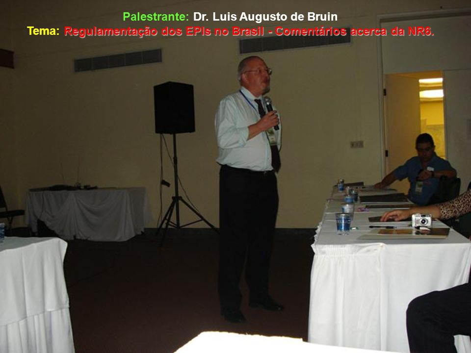 Palestrante: Dr. Luis Augusto de Bruin Regulamentação dos EPIs no Brasil - Comentários acerca da NR6. Tema: Regulamentação dos EPIs no Brasil - Coment
