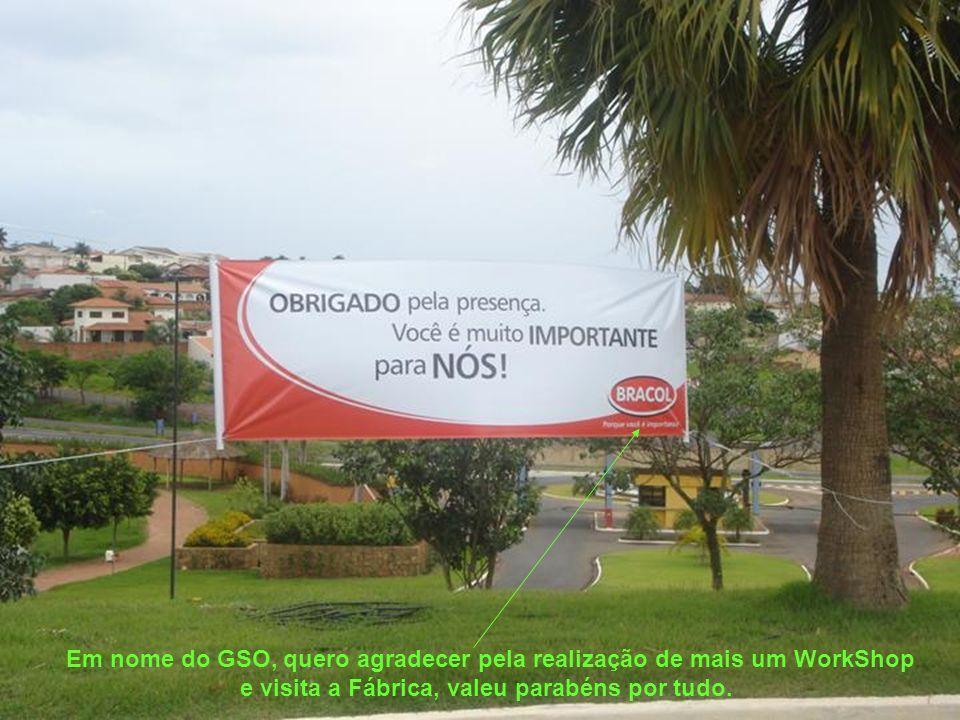 Em nome do GSO, quero agradecer pela realização de mais um WorkShop e visita a Fábrica, valeu parabéns por tudo.