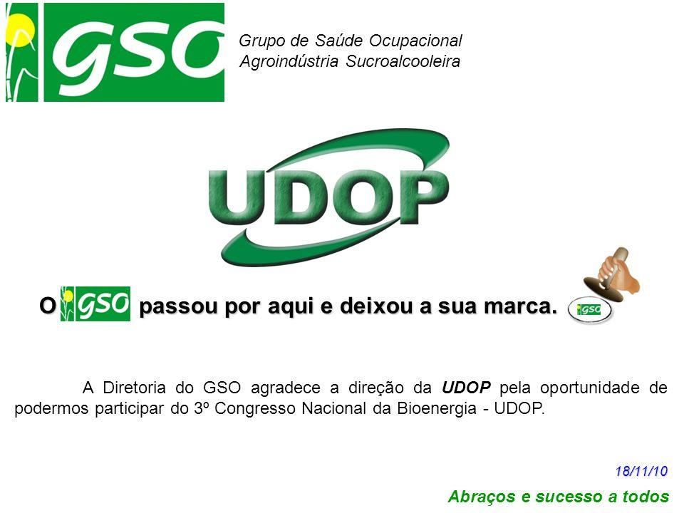 O passou por aqui e deixou a sua marca. Grupo de Saúde Ocupacional Agroindústria Sucroalcooleira Abraços e sucesso a todos 18/11/10 A Diretoria do GSO