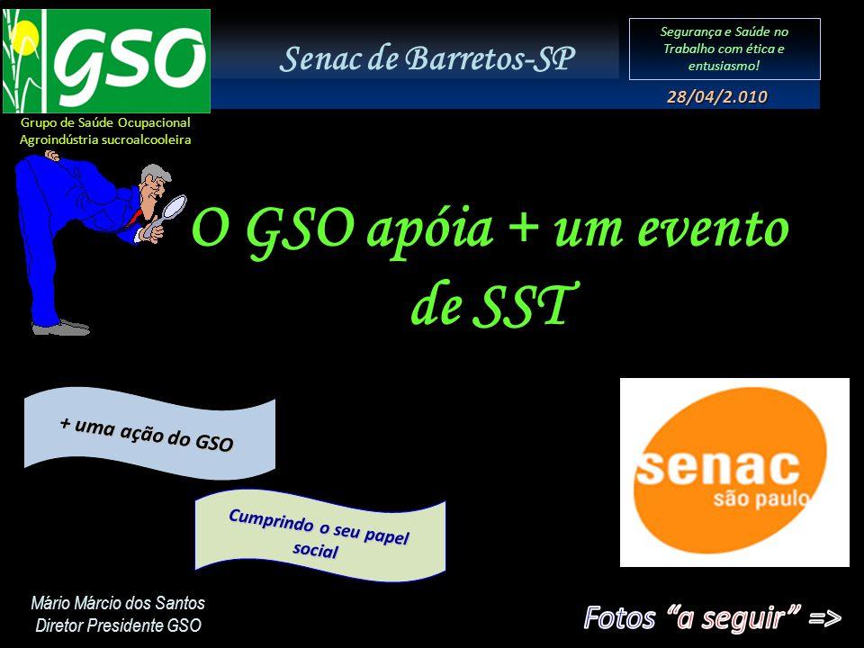 Segurança e Saúde no Trabalho com ética e entusiasmo! 28/04/2.010 O GSO apóia + um evento de SST Mário Márcio dos Santos Diretor Presidente GSO + uma