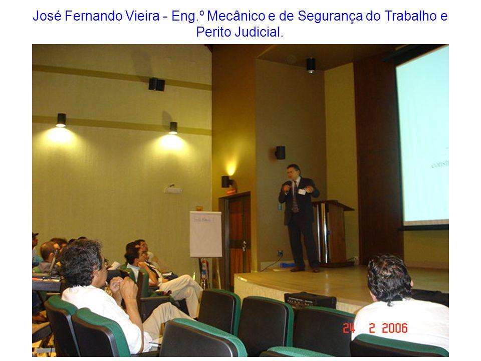 José Fernando Vieira - Eng.º Mecânico e de Segurança do Trabalho e Perito Judicial.