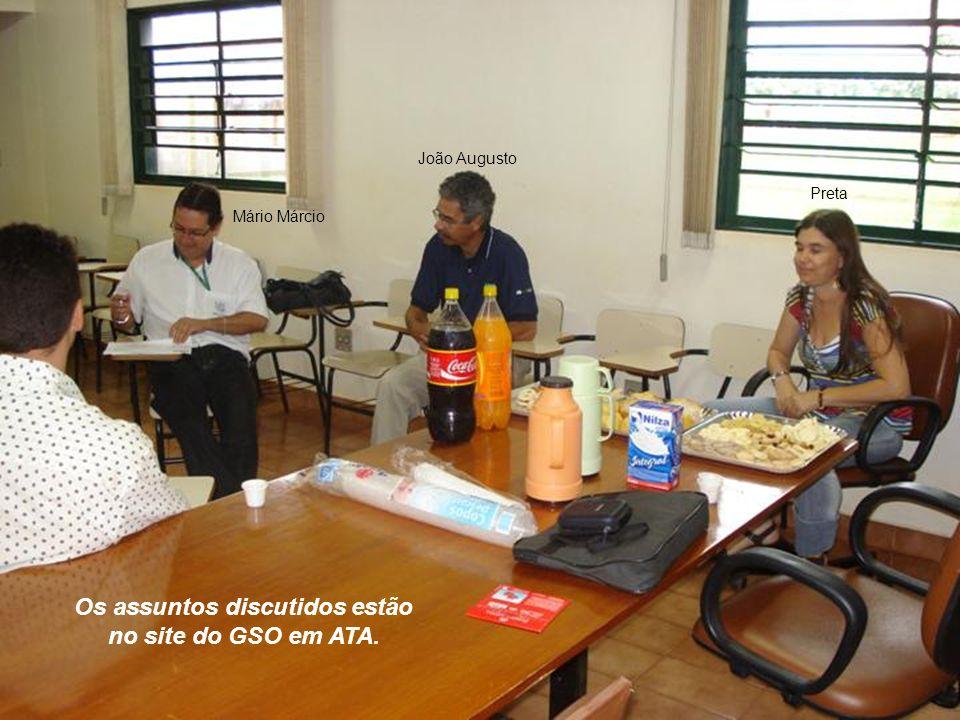 João Augusto Mário Márcio Preta Os assuntos discutidos estão no site do GSO em ATA.