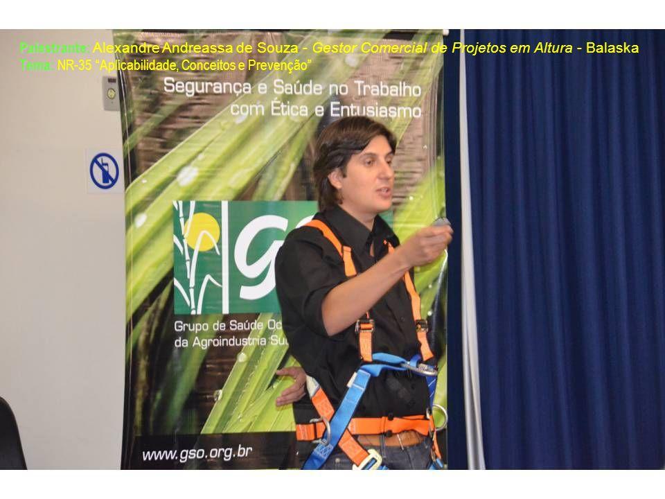 Palestrante: Palestrante: Alexandre Andreassa de Souza - Gestor Comercial de Projetos em Altura - Balaska Tema: Tema: NR-35 Aplicabilidade, Conceitos
