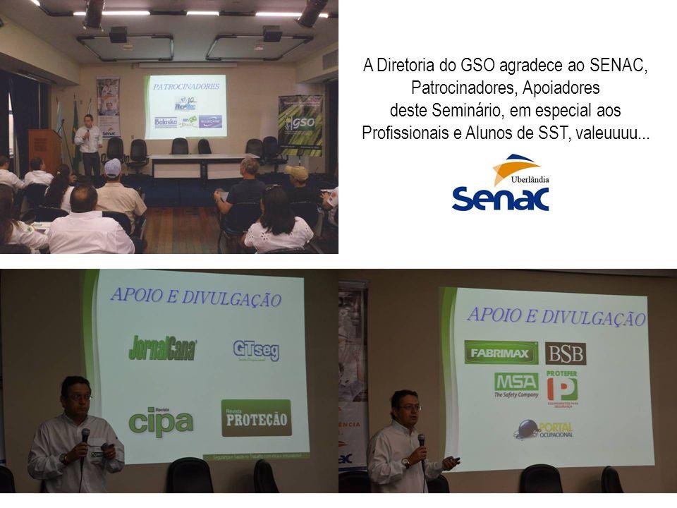 A Diretoria do GSO agradece ao SENAC, Patrocinadores, Apoiadores deste Seminário, em especial aos Profissionais e Alunos de SST, valeuuuu...