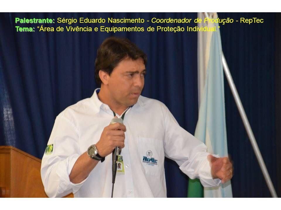 Palestrante: Palestrante: Sérgio Eduardo Nascimento - Coordenador de Produção - RepTec Tema: Tema: Área de Vivência e Equipamentos de Proteção Individ