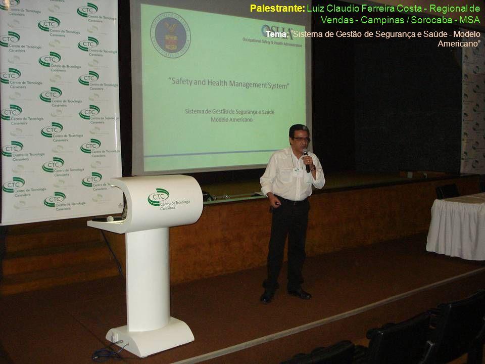 Tema: Sistema de Gestão de Segurança e Saúde - Modelo Americano Palestrante: Luiz Claudio Ferreira Costa - Regional de Vendas - Campinas / Sorocaba -
