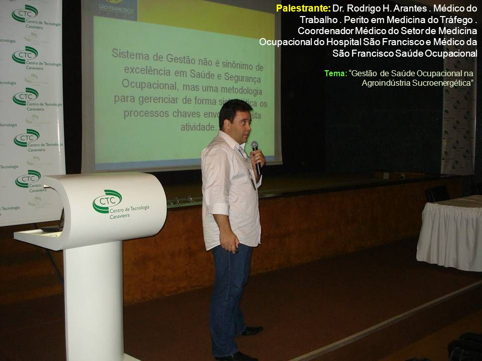 Tema: Gestão de Saúde Ocupacional na Agroindústria Sucroenergética Palestrante: Dr. Rodrigo H. Arantes. Médico do Trabalho. Perito em Medicina do Tráf