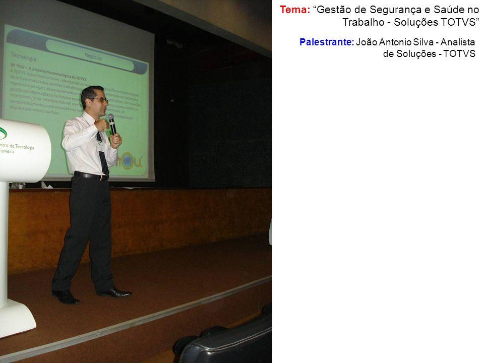 Tema: Gestão de Segurança e Saúde no Trabalho - Soluções TOTVS Palestrante: João Antonio Silva - Analista de Soluções - TOTVS