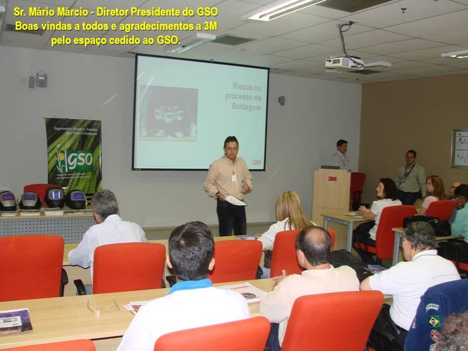 Sr. Mário Márcio - Diretor Presidente do GSO Boas vindas a todos e agradecimentos a 3M pelo espaço cedido ao GSO.