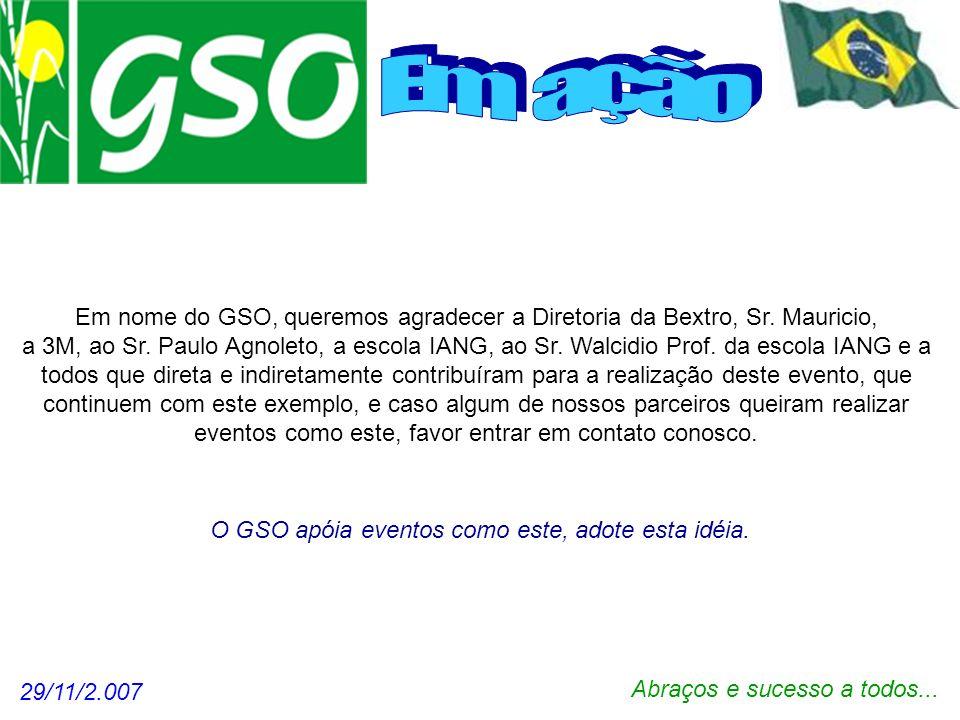 Em nome do GSO, queremos agradecer a Diretoria da Bextro, Sr. Mauricio, a 3M, ao Sr. Paulo Agnoleto, a escola IANG, ao Sr. Walcidio Prof. da escola IA