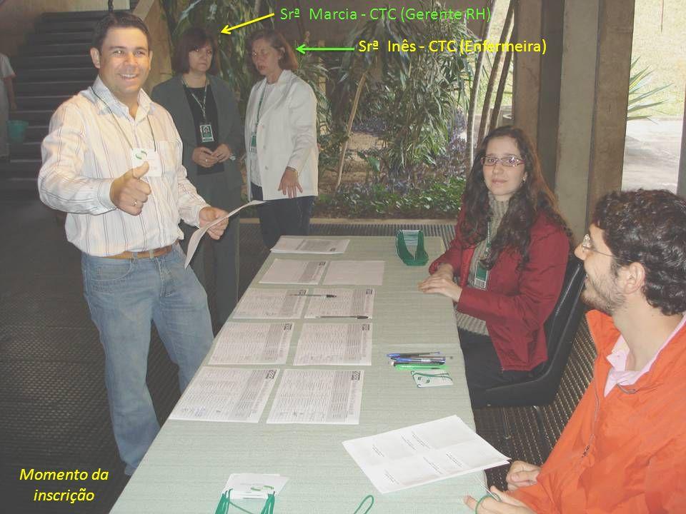 Momento da inscrição Srª Marcia - CTC (Gerente RH) Srª Inês - CTC (Enfermeira)