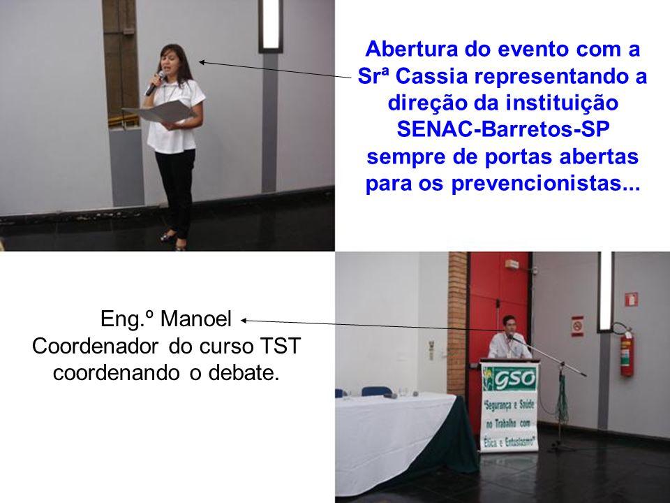 Abertura do evento com a Srª Cassia representando a direção da instituição SENAC-Barretos-SP sempre de portas abertas para os prevencionistas... Eng.º