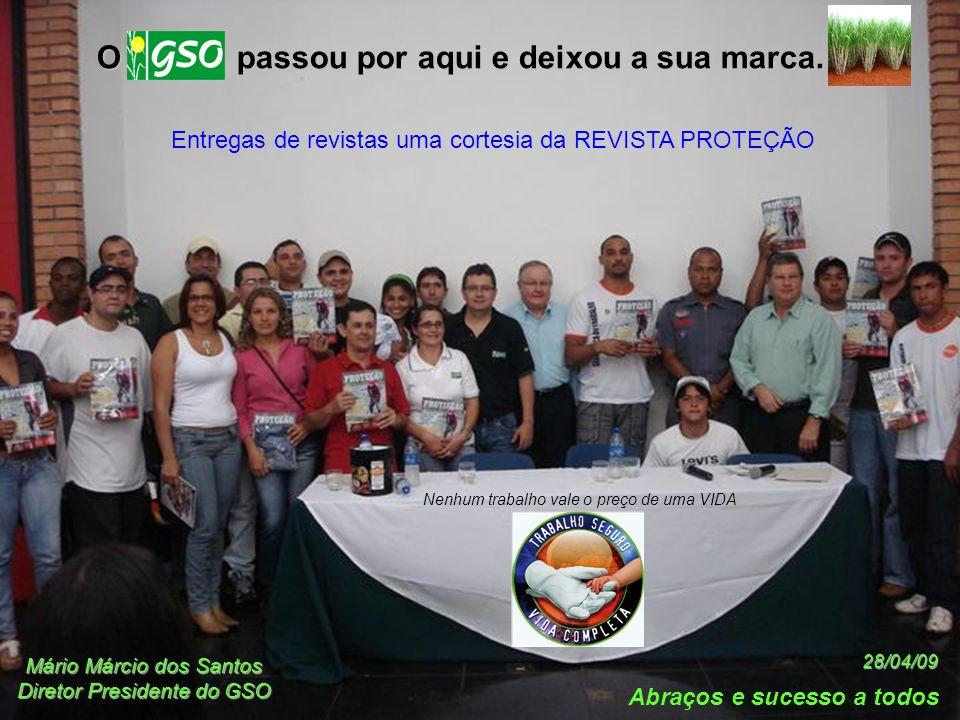 O passou por aqui e deixou a sua marca. Abraços e sucesso a todos Mário Márcio dos Santos Diretor Presidente do GSO 28/04/09 Entregas de revistas uma