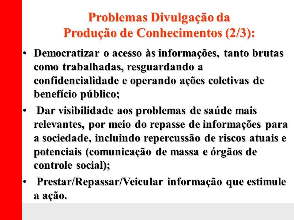 Problemas Divulgação da Produção de Conhecimentos (2/3): Democratizar o acesso às informações, tanto brutas como trabalhadas, resguardando a confidenc