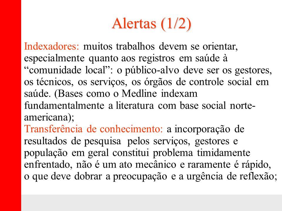 Alertas (1/2) Indexadores: muitos trabalhos devem se orientar, especialmente quanto aos registros em saúde à comunidade local: o público-alvo deve ser