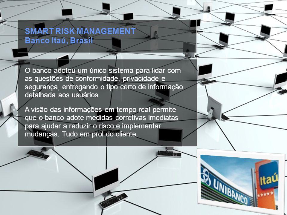 © 2010 IBM Corporation O banco adotou um único sistema para lidar com as questões de conformidade, privacidade e segurança, entregando o tipo certo de