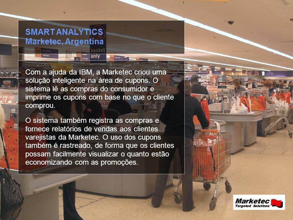 © 2010 IBM Corporation Com a ajuda da IBM, a Marketec criou uma solução inteligente na área de cupons. O sistema lê as compras do consumidor e imprime